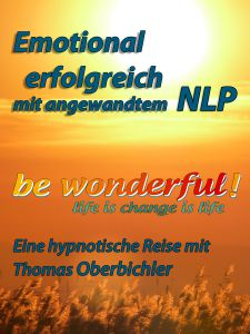 Cover be wonderful! Emotional erfolgreich it angewandtem NLP